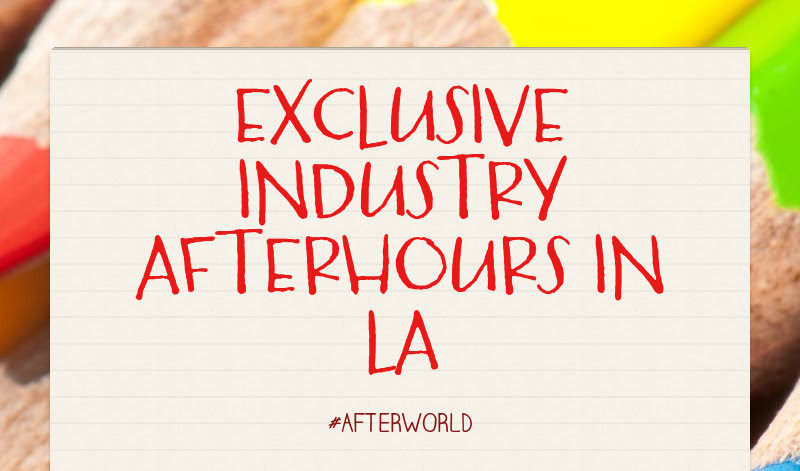 EXCLUSIVE INDUSTRY AFTERHOURS IN LA #AFTERWORLD