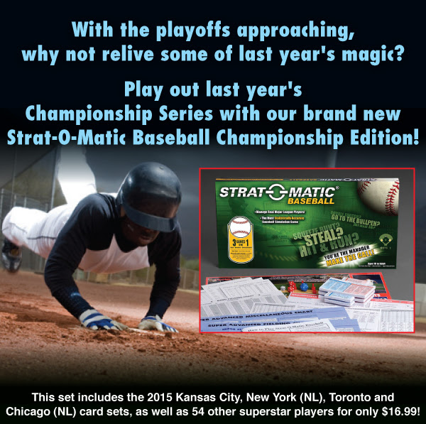Play out last year's Championship Series with our brand new Strat-O-Matic Baseball Championship Edition! This set includes the 2015 Kansas City, New York (NL), Toronto and Chicago (NL) card sets, as well as 54 other superstar players for only $16.99!