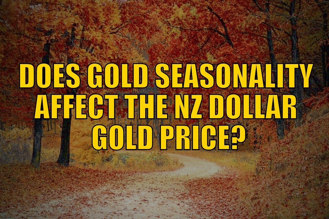 Does Gold Seasonality Affect the NZ Dollar Gold Price?