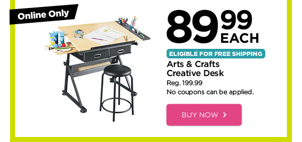 Online Only - 89.99 EACH - ELIGIBLE FOR FREE SHIPPING - Arts & Crafts Creative Desk - Reg. 199.99. No coupons can be applied. BUY NOW