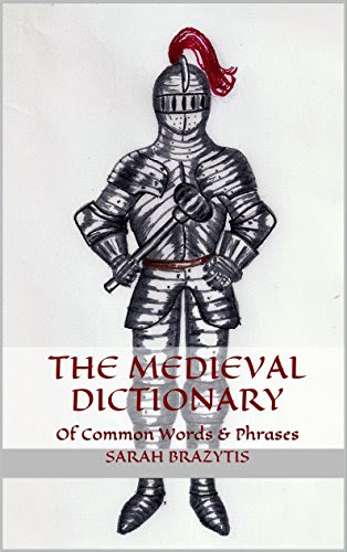 The Medieval Dictionary Of Common Words & Phrases by [Brazytis, Sarah]