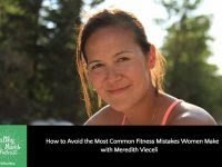 How to Avoid the Most Common Fitness Mistakes Women Make with Meredith Vieceli