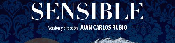 Sensible. Versión y dirección Juan Carlos Rubio