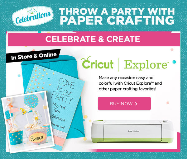 Celebrations THROW A PARTY WITH PAPER CRAFTING - CELEBRATE & CREATE In Store & Online - Cricut | Explore - Make an occasion easy and colorful with Cricut Explore™ and other paper crafting favorites! BUY NOW