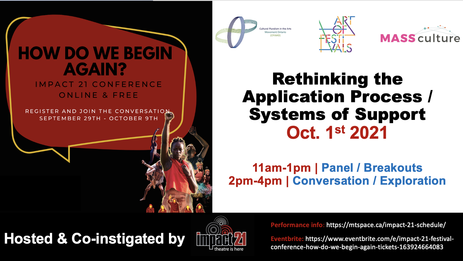 On the left: How do we begin again? Impact 21 conference. Online and free. Register and join the conversation September 29th – October 9th. Beneath the text there is an image with several dancers.  On the right logos of CPAMO, Art of Festivals and Mass Culture. Beneath it: Rethinking the application process/systems of support. Oct. 1st 2021. 11am-1pm, panel/ breakouts. 2pm-4pm conversation/exploration. At the bottom: Hosted and co-instigated by impact21. Performance info https://mtspace.ca/impact-21-schedule/ Eventbrite: https://www.eventbrite.com/e/impact-21-festival-conference-how-do-we-begin-again-tickets-163924664083