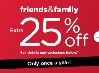 take an extra 25% off when you enter promo code FAMILY25 at checkout. see details and exclusions below.