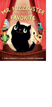Mr. Fuzzbuster Knows He's the Favorite by Stacy McAnulty and Edward Hemingway