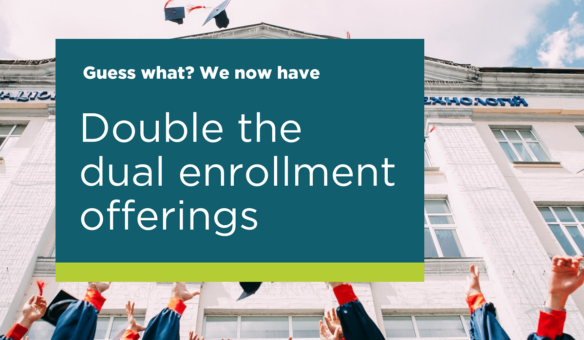 Guess what? We now have double the dual enrollment offerings