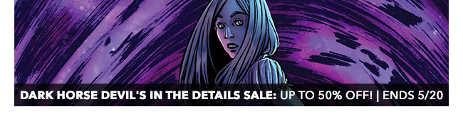 Dark Horse Devil's in the Details Sale: up to 50% off! | Ends 5/20