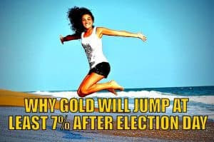 Why Gold Will Jump at Least 7% After Election Day