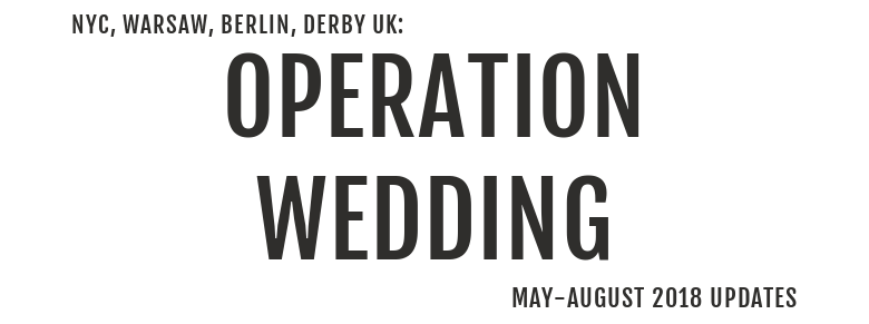 NYC, WARSAW, BERLIN, DERBY UK: Operation Weddingmay-august 2018 Updates