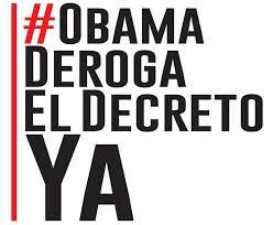 Campaña denominada Obama, Deroga el Decreto Ya