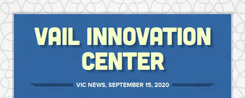 VAIL INNOVATION CENTER VIC NEWS, SEPTEMBER 15, 2020