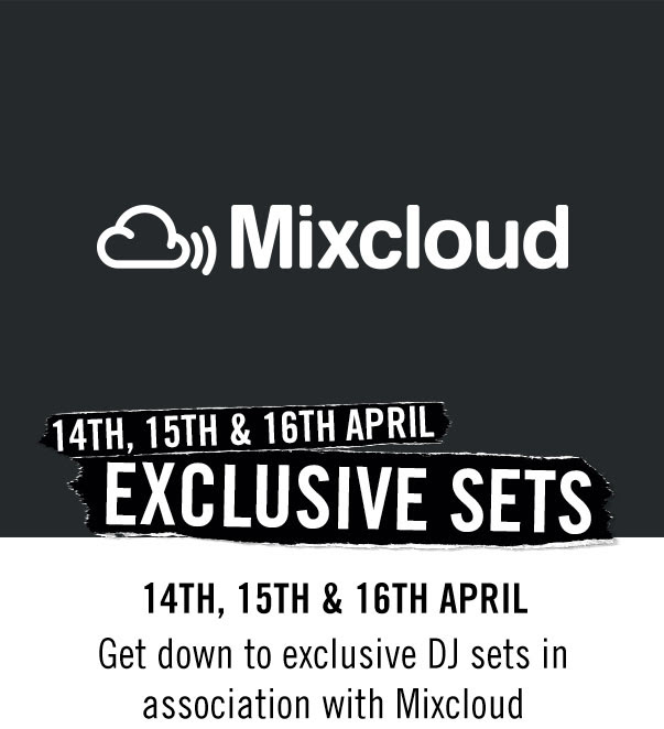 14th/15th/16th AprilPlaying throughout the dayGet down to exclusive sets by Mixcloud DJs