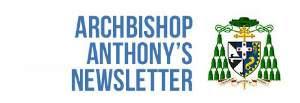 ARCHBISHOP ANTHONY'S NEWSLETTER