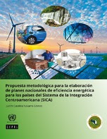 Propuesta metodológica para la elaboración de planes nacionales de eficiencia energética para los países del Sistema de la Integración Centroamericana