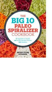 The Big 10 Paleo Spiralizer Cookbook by Megan Flynn Peterson