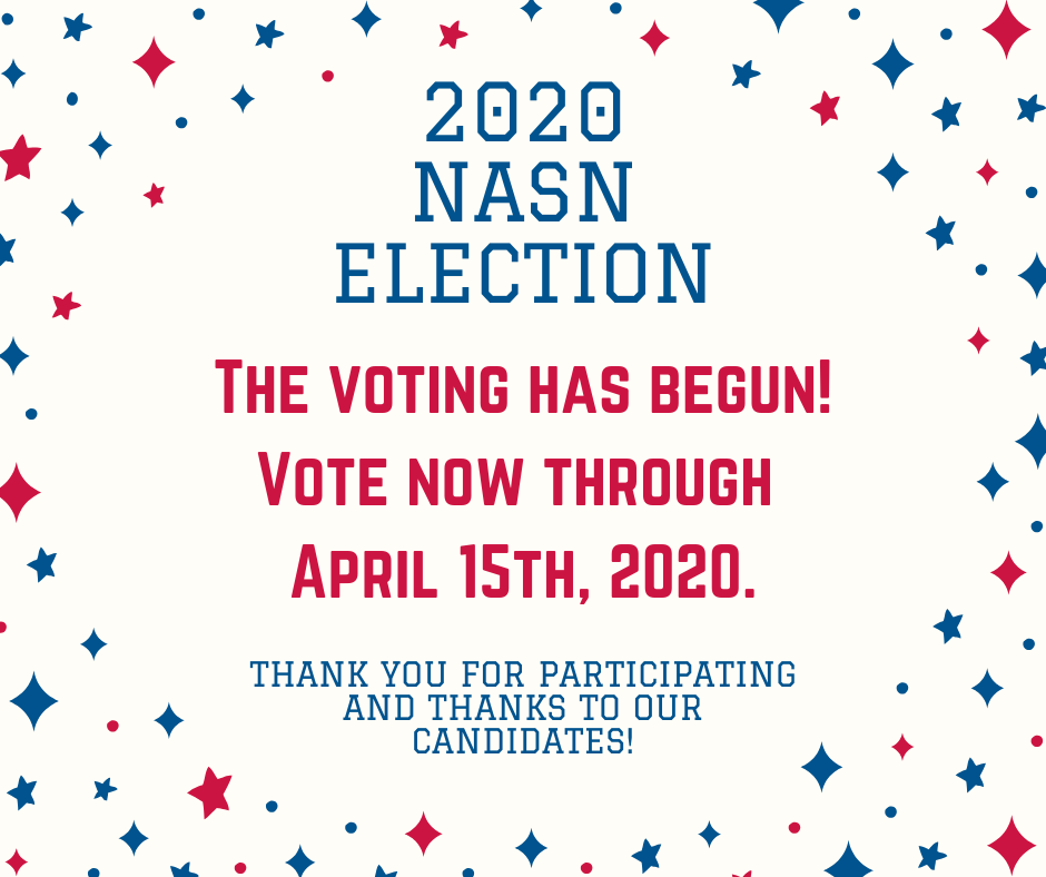 2020 NASN Election - Voting has begun! Vote now through April 15, 2020.  Thank you for participating and thanks to our candidates!