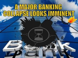 A Major Banking Collapse Looks Imminent