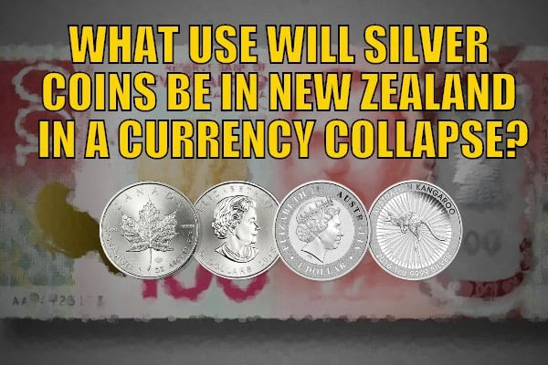 What Use Will Silver Coins be in New Zealand in a Currency Collapse?
