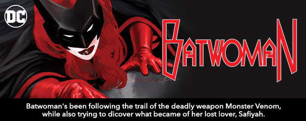 Batwoman (2017-)	4 Batwoman's been following the trail of the deadly weapon Monster Venom, while simultaneously trying to discover what became of her lost lover, Safiyah…but what happens when those two roads meet?