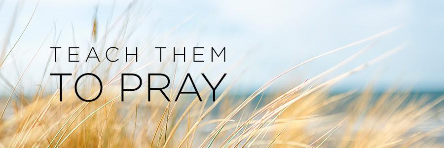 Teach them to pray