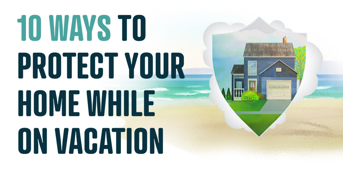 10 Ways to Protect Your Home While on Vacation