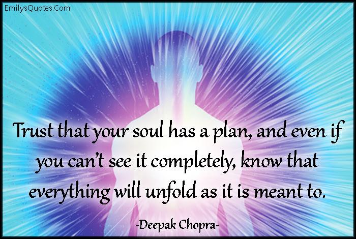 EmilysQuotes.Com - trust, soul, plan, know, unfold, meant to, wisdom, inspirational, amazing, great, Deepak Chopra