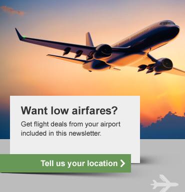 Θέλετε χαμηλά αεροπορικά εισιτήρια; Πάρτε προσφορές πτήσεων από το αεροδρόμιο σας που περιλαμβάνονται σε αυτό το ενημερωτικό δελτίο. Πείτε μας τη θέση σας