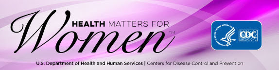 Health Matters for Women newsletter from the CDC - US Department of Health and Human Services - Centers for Disease Control and Prevention