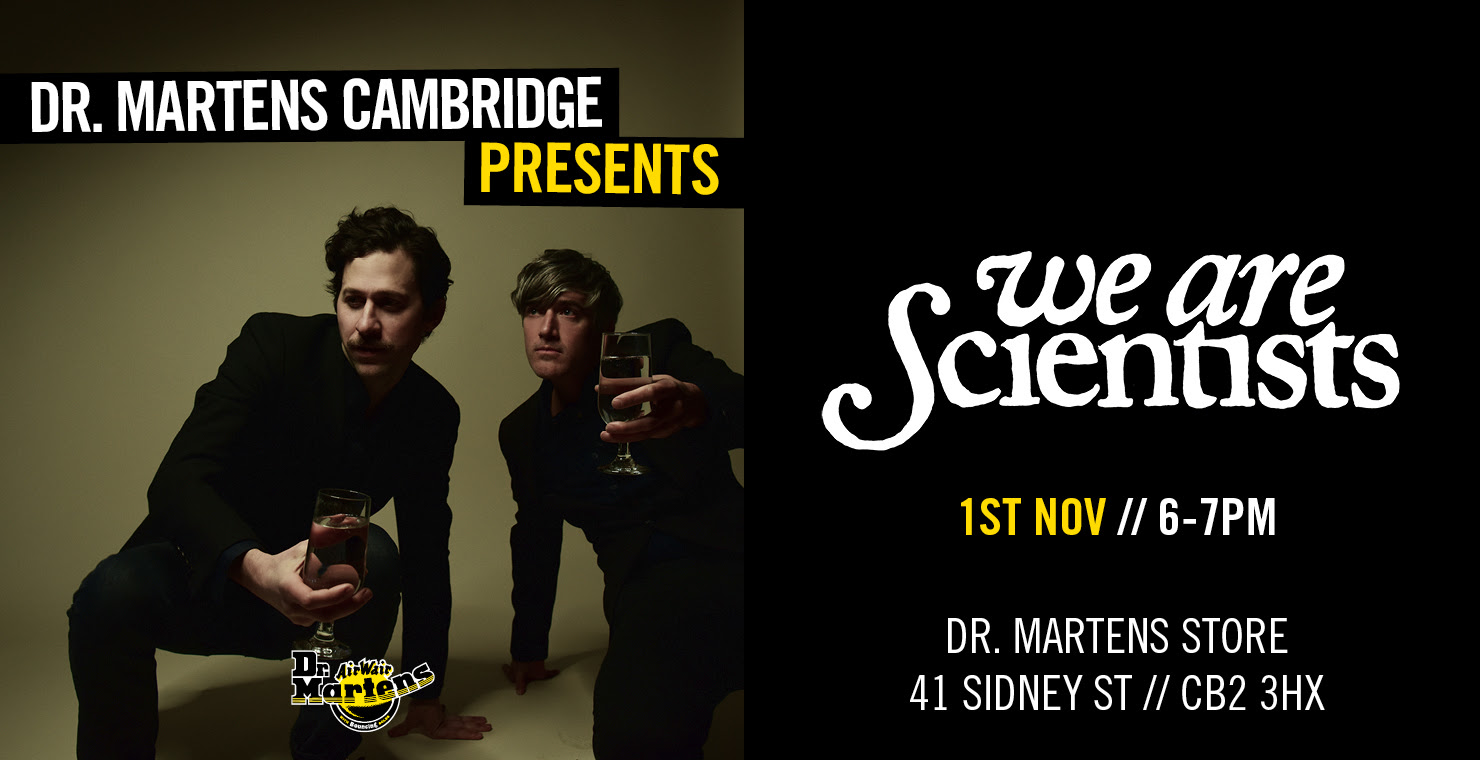 Dr. Martens Cambridge Presents We Are Scientists, 1st Nov, 6-7pm. Dr. Martens Store, 41 Sidney St, CB2 3HX.