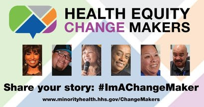 Health Equity Change Makers. Faces of six people profiled. #ImAChangeMaker www.minorityhealth.hhs.gov/ChangeMaker