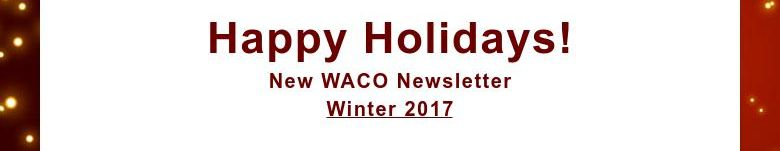 Happy Holidays!New WACO NewsletterWinter 2017