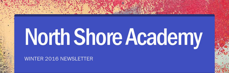 North Shore Academy WINTER 2016 NEWSLETTER
