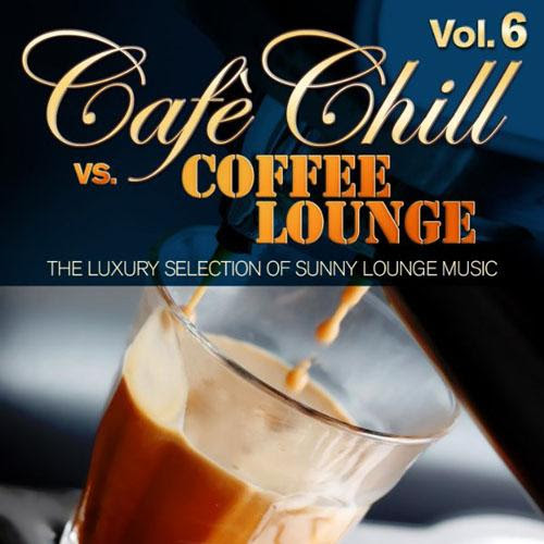 V.A. Cafe Chill Vs. Coffee Lounge, Vol. 6 (The Luxury Selection of Sunny Lounge Music) (2014)