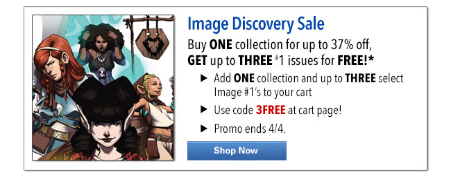 Image Comics Discovery Sale            Buy ONE collection GET up to THREE #1 issues for FREE*           • Add ONE collection and up to THREE select Image #1s to your cart • Use code 3FREE at cart page! • SHOP NOW | Ends 4/4.   Sale ends 3/27.