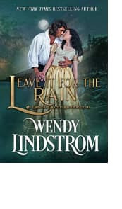 Leave It for the Rain by Wendy Lindstrom