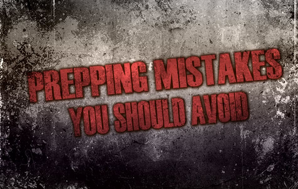 Prepper's Will - Prepping mistakes you should avoid