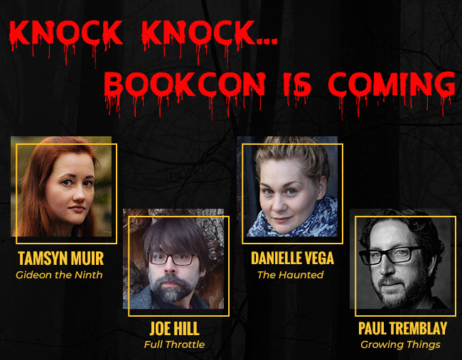 Knock Knock...BookCon is coming Tamsyn Muir - Gideon the Ninth Joe Hill - Strange Weather Danielle Vega - The Haunted Paul Tremblay - The Cabin at the End of the World