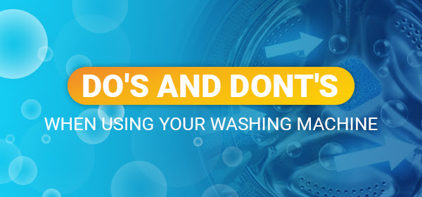 Do's and Dont's When Using Your Washing Machine