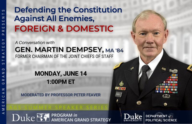 A Conversation with General Martin Dempsey @ https://duke.zoom.us/meeting/register/tJYscOiqqzkqG9wlCf0BL5H8A1rPMggkjxvc