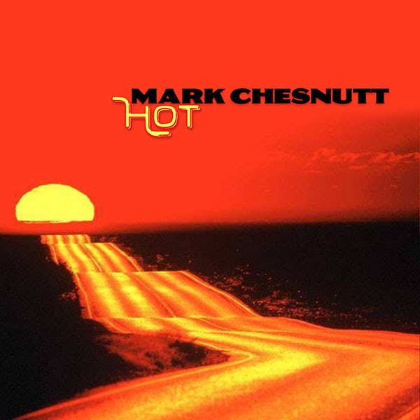 Mark Chesnutt: HOT