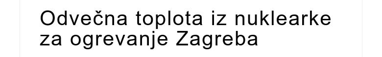 Odvečna toplota iz nuklearke za ogrevanje Zagreba