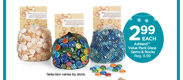 2.99 EACH Ashland™ Value Pack Glass Gems & Rocks. Reg. 6.99. Selection varies by store.