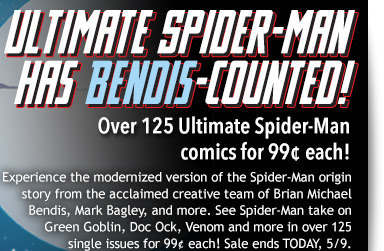 Ultimate Spider-Man has Bendis-counted! Over 125 Ultimate Spider-Man comics for 99¢ each! Experience the modernized version of the Spider-Man origin story you know and love from the acclaimed creative team of Brian Michael Bendis and Mark Bagley! See Spider-man take on Green Goblin, Doc Ock, Venom and more in over 125 single issues for 99¢ each! Sale ends TODAY, 5/9.