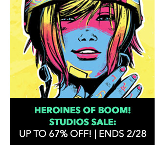 Heroines  of BOOM! Studios Sale: up to 67% off! Sale ends 2/28.
