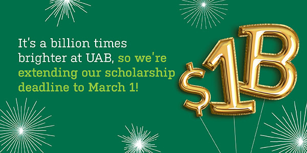 It's a billion times brighter at UAB, so we're extending our scholarship deadline to March 1!