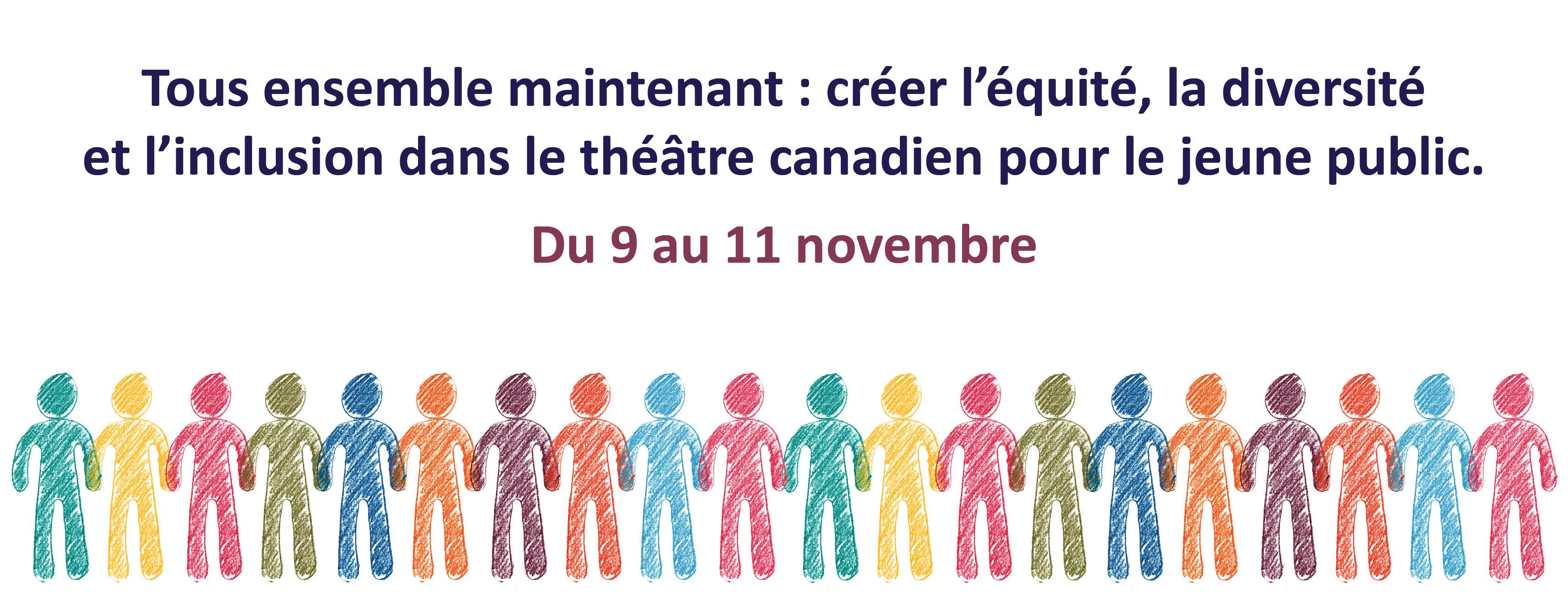 Tous ensemble maintenant : créer l'équité, la diversité et l'inclusion dans le théâtre canadien pour le jeune public. Du 9 au 11 novembre