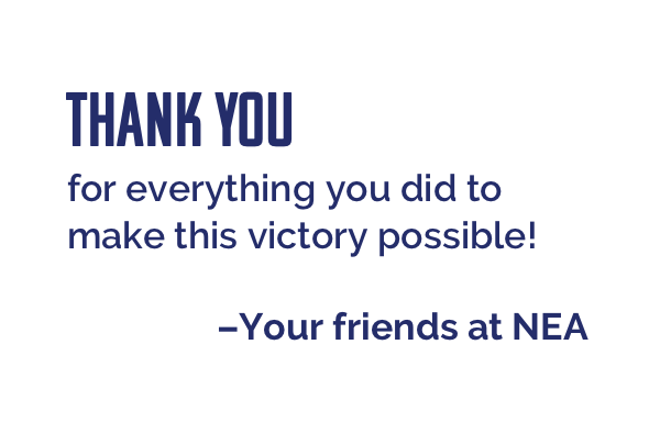 Thank you for everything you did to make this victory possible! --Your friends at NEA