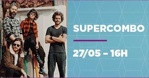 SUPERCOMBO - 27/05 - 16h